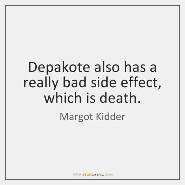 margot-kidder-depakote-also-has-a-really-bad-side-quote-on-storemypic-6493a