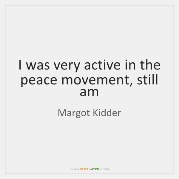 margot-kidder-i-was-very-active-in-the-peace-quote-at-storemypic-40b59